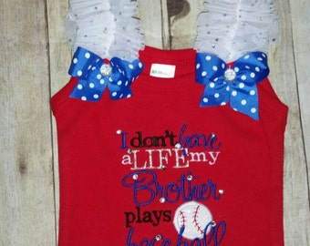 I don't have a life, my brother plays baseball ruffled over the top tank top or bodysuit
