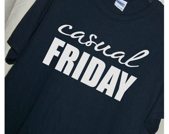 CASUAL FRIDAY...T Shirt