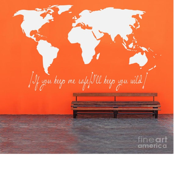 World Map If you keep me safe Ill keep you wild Quote