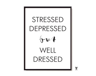 """Stressed, Depressed but Well Dressed Poster,  22 x 34"""", Minimalist Printable Wall Art, Black and White Scandinavian Large Poster"""