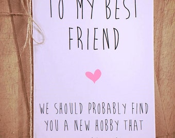 To my best friend we should probably find you a new hobby that doesn't involve penises funny novelty rude cheeky greeting card