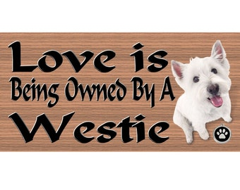 Westie Wood Signs - Love is Being Owned by a Westie GS1808 Wood Signs with Sayings - Dog signs