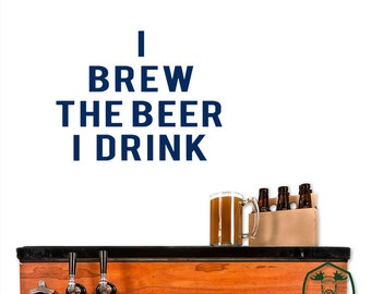 I Brew the Beer I Drink Typography Wall Decor Decal