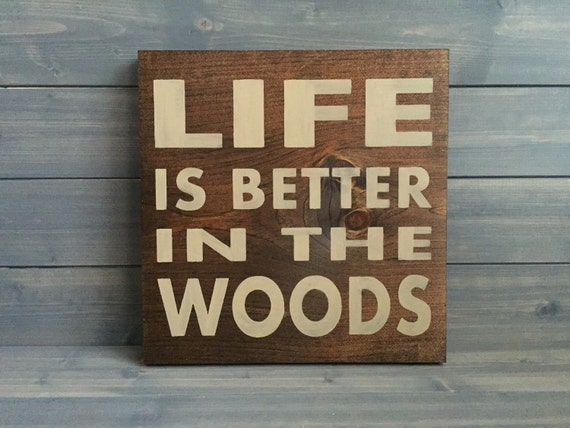 Life Is Better In The Woods Custom Wood Sign By Rusticstrokes