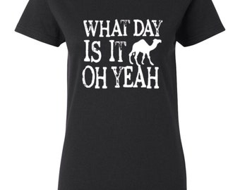 What Day Is It? Hump Day Oh Yeah Women Tshirt. Hump Day Shirt for Ladies. What Day Is It Tshirt s-3xl