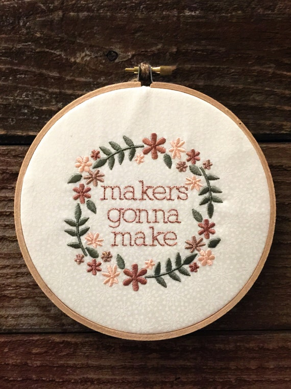 https://www.etsy.com/listing/217478045/hoop-art-makers-gonna-make-machine?ref=sc_2&plkey=c453b5e5915c734487713019a19f50b558f530a4%3A217478045&ga_search_query=maker+quote&ga_order=most_relevant&ga_search_type=all&ga_view_type=gallery