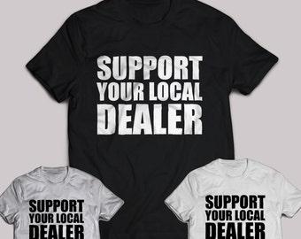 Support Your Local Dealer T-Shirt funny men women gift