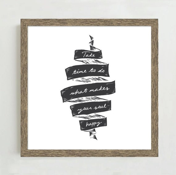 https://www.etsy.com/listing/212149920/what-makes-your-soul-happy-typography?ga_order=most_relevant&ga_search_type=all&ga_view_type=gallery&ga_search_query=inspirational%20quote%20print&ref=sr_gallery_11