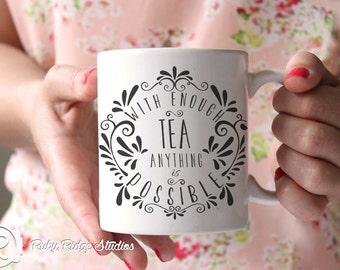 Tea Quote Mug, Ceramic Mug, Tea Lovers Mug, Tea Cup, With Enough Tea Anything is Possible, Christmas Gift, Under 50
