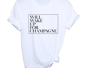Champagne Shirt - Champagne Graphic Tee - Will Wake Up For Champagne Tee - Brunch T-Shirt - Sunday Brunch - Wake for Champagne Shirt