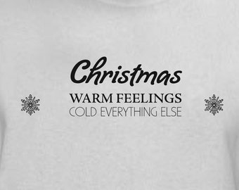 Christmas Warm Feelings Cold Everything Else Tshirt