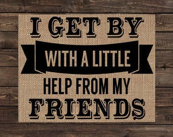 Burlap Print Home Decor Fabric Art Wall Hanging - I Get By With a Little Help From My Friends (#1520B)