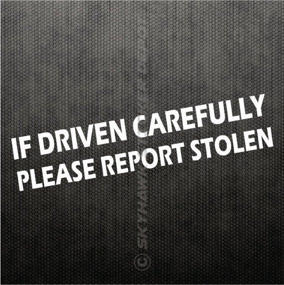 If Driven Carefully Please Report Stolen By