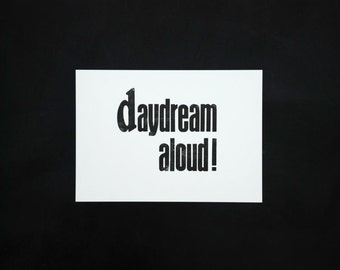Letterpress 'daydream aloud!', original Art Print, made with old wood type, limited edition, size A4.
