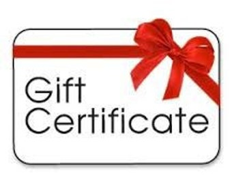 Gift Certificate! Available in any dollar amount!