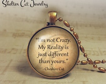 "I'm Not Crazy Cheshire Cat Necklace - Alice in Wonderland - 1-1/4"" Circle Pendant or Key Ring - Handmade Wearable Photo Art Jewelry"