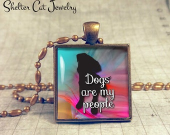 "Dogs Are My People Colorful Dog Necklace - 1"" Square Pendant or Key Ring - Handmade Wearable Shelter Dogs Photo Art Jewelry - Gift"