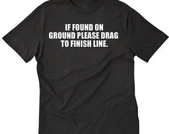 If Found On Ground Please Drag To Finish Line T-shirt Running Runner Shirt 5K 10K Marathon Run Jogging