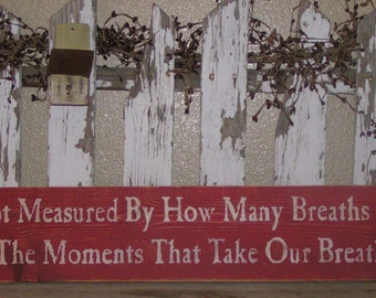 Life Is Not Measured By How Many Breaths We Take... Wood Sign