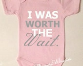 Funny One Piece Bodysuit, I Was Worth The Wait Baby Bodysuit, Clothing for Babies, Funny Clothes Toddler, Short Sleeve or Long Sleeve