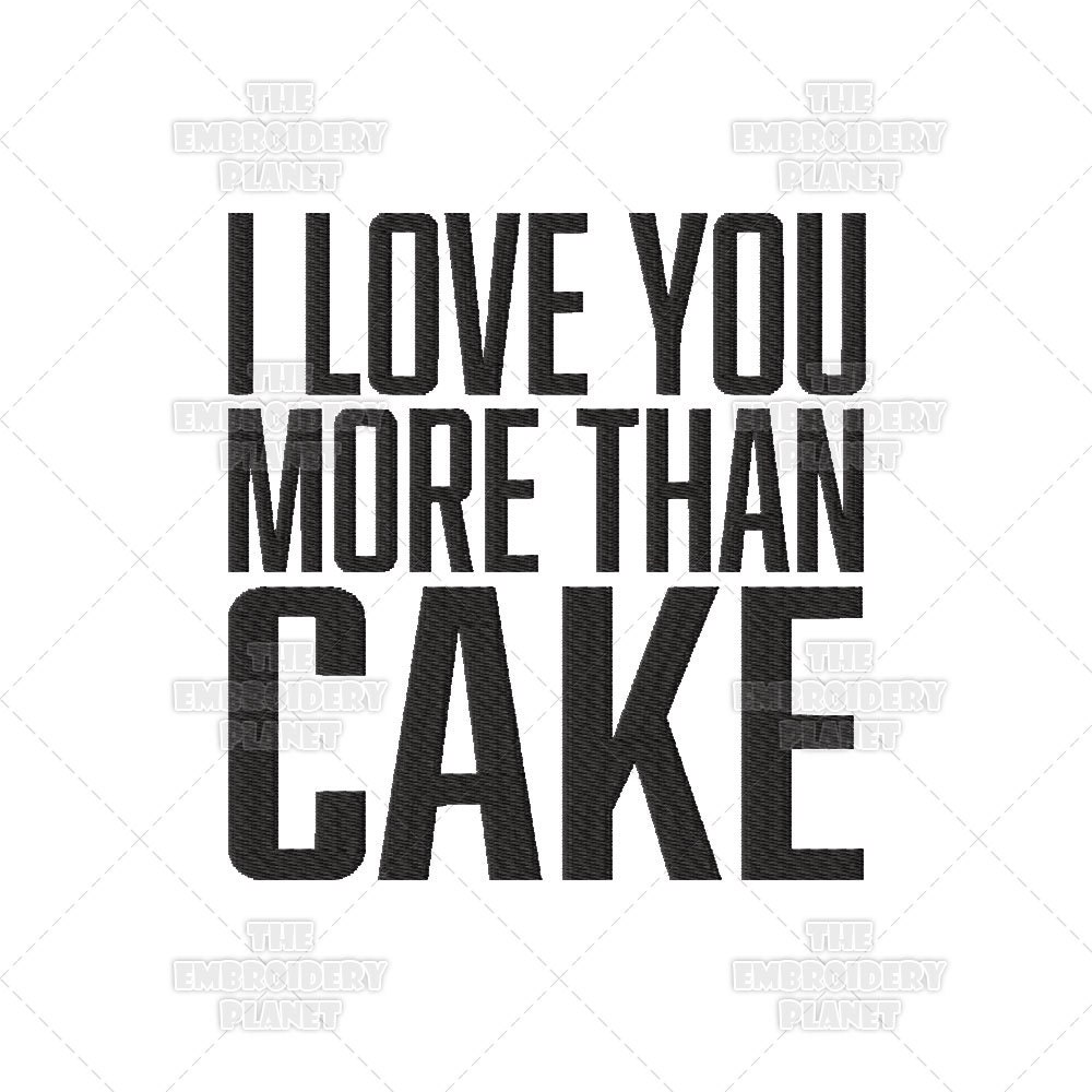 I Love You More Than Cake Funny Quote Machine Embroidery