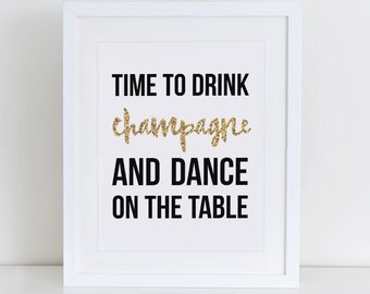 Time To Drink Champagne And Dance On The Table Printable Art Print, Instant Download, Gold Glitter Printable, Wedding Print, Party Printable
