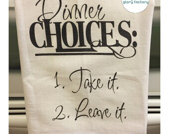 Dinner Choices - Take It, Leave It - Funny Hostess, Housewarming Gift, Wedding Gift - Flour Sack Kitchen Towel