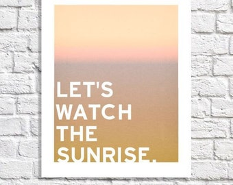 Sunrise Art Let's Watch The Sunrise Typographic Print Nature Decor Early Bird Home Decor Lake House Art Beach Home Decor Sun Quote Wall Art