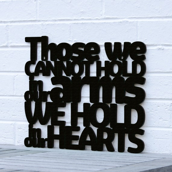 Those we Cannot Hold in our Arm sign quote (bereavement, comfort, sympathy)