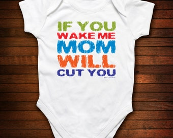 If You Wake Me, Mom Will Cut You - One Piece Bodysuit - Funny Baby Gift
