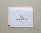 Will You Be My Matron of Honor: letterpress card