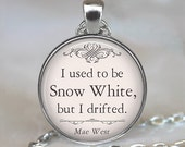 I used to be Snow White, Mae West quote necklace, funny quote necklace, Mae West quote pendant keychain key chain