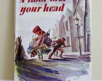 1945 A Roof Over Your Head by Bill Naughton First Year Edition Third Impression