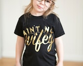 Ain't No Wifey - Gold Foil - girls graphic tee - 2t to 6
