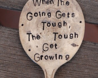 When the Going Gets Tough the Tough get Growing stamped Spoon plant garden marker