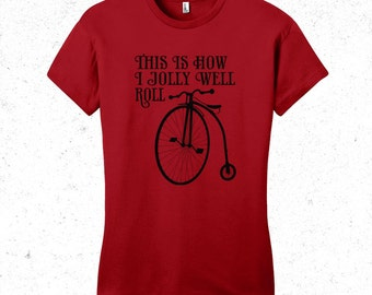 "Bicycle tshirt - Bike t-shirt Penny Farthing ""This is how I jolly well roll"" Womens t shirt"
