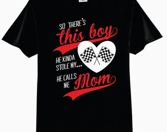 So There's This Boy, He Kinda Stole My Heart (RACING FLAGS), He Calls Me Mom T-Shirt