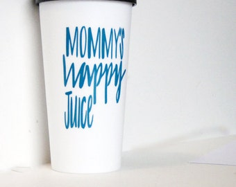 Mommy's happy juice travel mug, gifts for mom, Mother's day gift. Funny coffee mug gifts for moms.