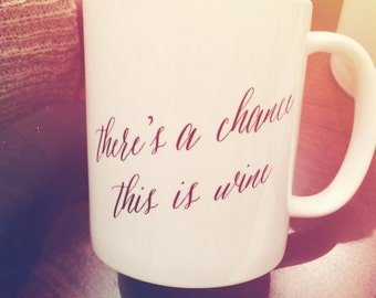 There's a chance this is wine Coffee Mug - Funny Gift