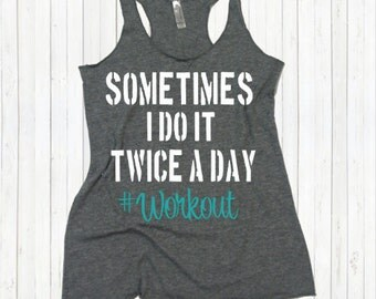 Sometime I Do It Twice A Day #Workout - Eco Tri-Blend Tank Top. Flowy Gym Shirt. Fitness tank. Training Shirt. Work out tank top.