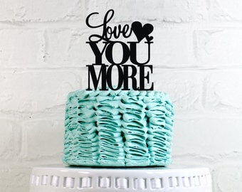 Love You More Wedding Cake Topper or Sign