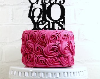 Cheers to 10 Years 10th Anniversary or Birthday Cake Topper or Sign