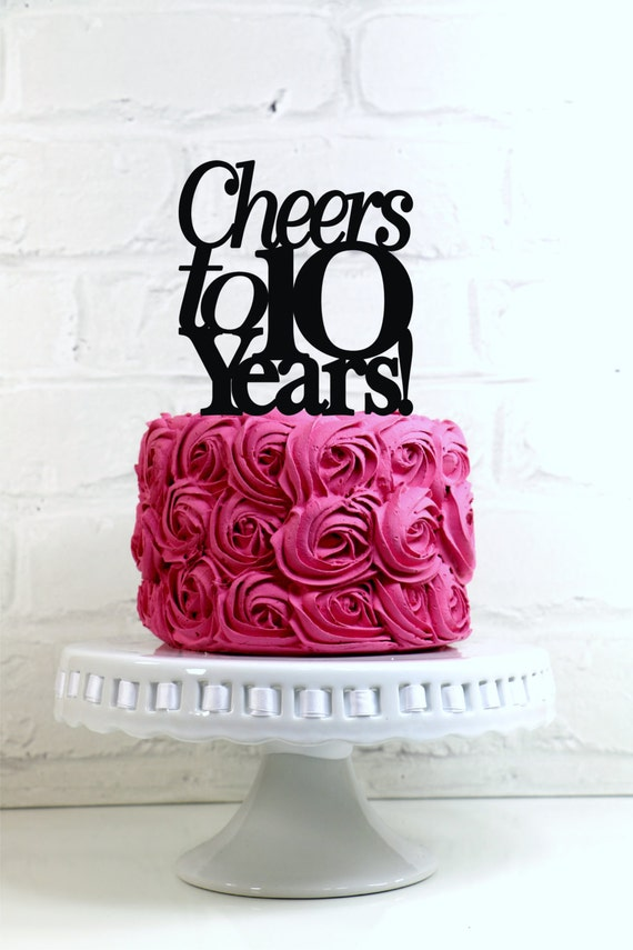 Cheers to 10 years 10th anniversary or birthday cake topper or - Th anniversary cake decorations ...