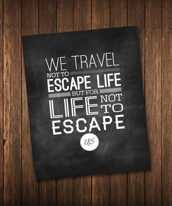 Escape Quotes: Items Similar To We Travel Not To Escape Life But For Life