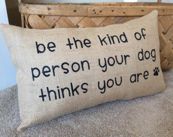 Burlap pillows, Gift for Dog Lover, Funny Dog Saying, Dog Pillow, Pet Owner Gift, Pillows with Sayings, Farmhouse Decor, Home Decor Quote