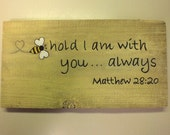 Beehold I am With You Always Rustic Rough Wood Hand Painted Sign