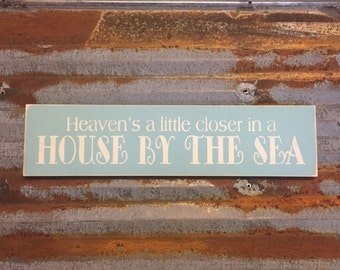 Heaven's a little closer in a house by the sea - Handmade Wood Sign