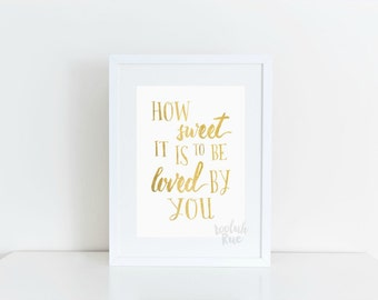 How sweet it is to be LOVED by you-Gold Foil-(8x10 Print)- Immediate Digital Download