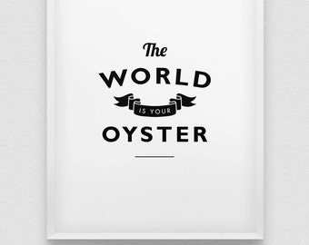 the world is your oyster print // motivational inspirational print // black and white home decor // home decor // travel poster