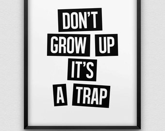Don't grow up instant download print // don't grow up it's a trap! print // black and white home decor // wall art // kids room decor